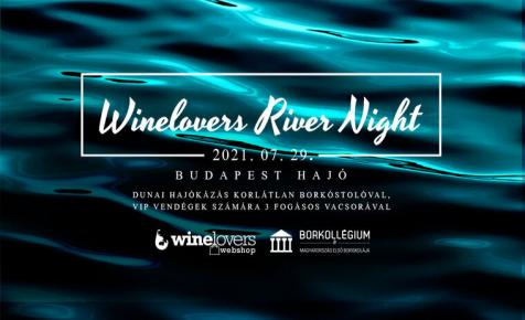 5 érv amellett, hogy VIP jegyet vegyél a Winelovers River Night borkóstolóra!